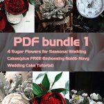 PDF Bundle 1= 4 Sugar Flowers for Seasonal Wedding Cakes(plus FREE Embossing Gold& Navy Wedding Cake Tutorial)