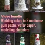 Video bundle of wedding cakes in 3 mediums: wafer paper, gum paste & modelling chocolate